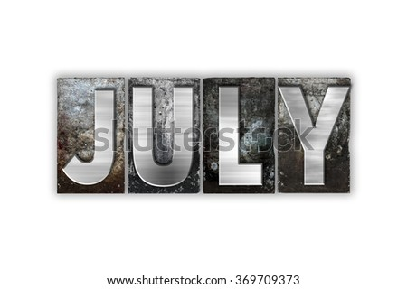 "The word ""July"" written in vintage metal letterpress type isolated on a white background."