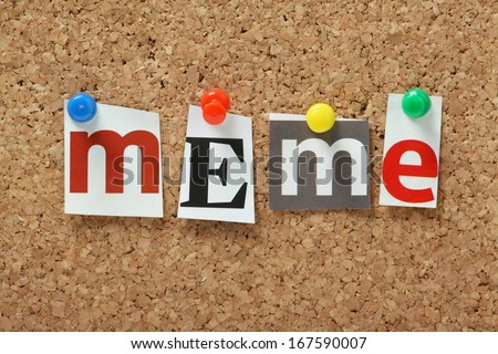 The word Meme in magazine letters pinned to a cork notice board. Meme is used to describe a piece of information or an element of culture in various media which is copied and circulated rapidly.