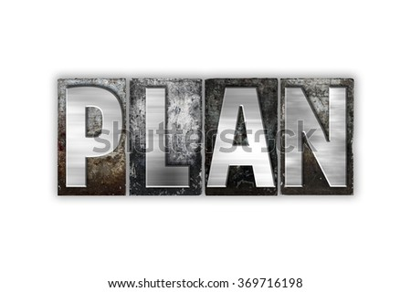 "The word ""Plan"" written in vintage metal letterpress type isolated on a white background."
