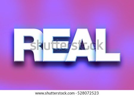 "The word ""Real"" written in white 3D letters on a colorful background concept and theme."