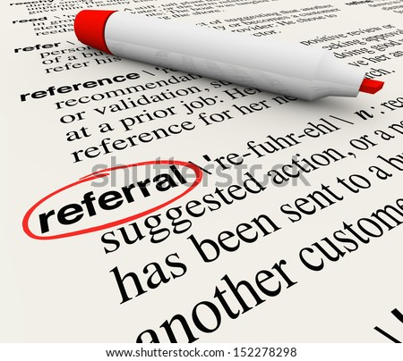 The word Referral circled in a dictionary showing its definition as a reference or receommendation by a customer or employer - stock photo