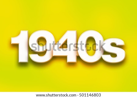 "The word ""1940s"" written in white 3D letters on a colorful background concept and theme."