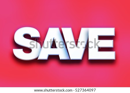 "The word ""Save"" written in white 3D letters on a colorful background concept and theme."