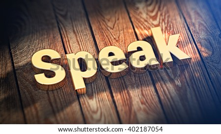 """The word """"Speak"""" is lined with gold letters on wooden planks. 3D illustration graphics - stock photo"""