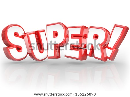 The Word Super In 3d Letters To Illustrate Doing A Great Job On A Task Or