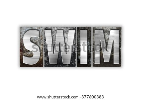 "The word ""Swim"" written in vintage metal letterpress type isolated on a white background."