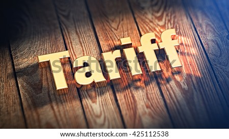 "The word ""Tariff"" is lined with gold letters on wooden planks. 3D illustration picture"
