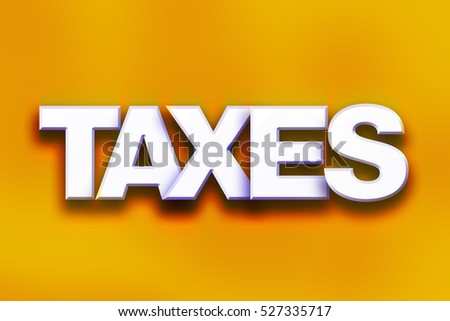 "The word ""Taxes"" written in white 3D letters on a colorful background concept and theme."