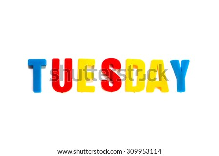 The word Tuesday formed with letter magnets