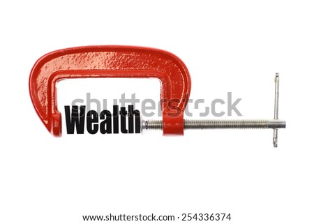 """The word """"Wealth"""" is compressed with a vice. Business metaphor. - stock photo"""