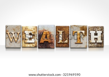 "The word ""WEALTH"" written in rusty metal letterpress type isolated on a white background. - stock photo"