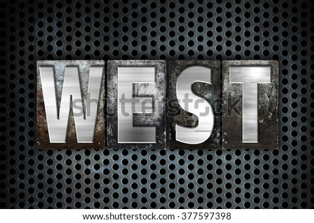 "The word ""West"" written in vintage metal letterpress type on a black industrial grid background."