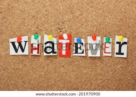 The word Whatever in cut out magazine letters pinned to a cork notice board - stock photo