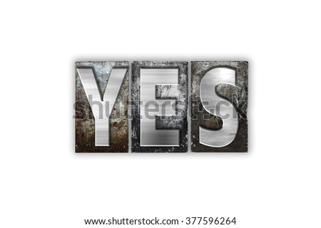 "The word ""Yes"" written in vintage metal letterpress type isolated on a white background."