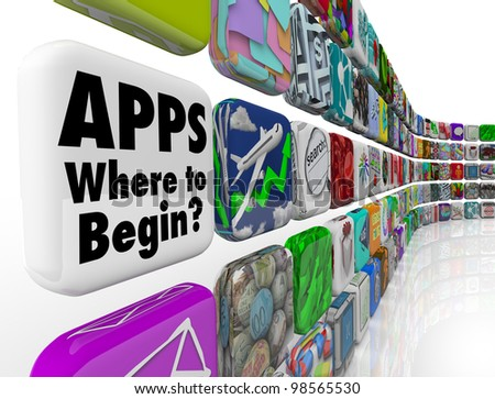 The words Apps - Where to Begin asking if you need help choosing the best app programs or software to put on your mobile device or smart phone, or how to develop applications - stock photo