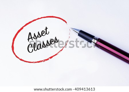 The words Asset Classes written in a red circle with a pen on isolated white background. Types of investment and business concept.