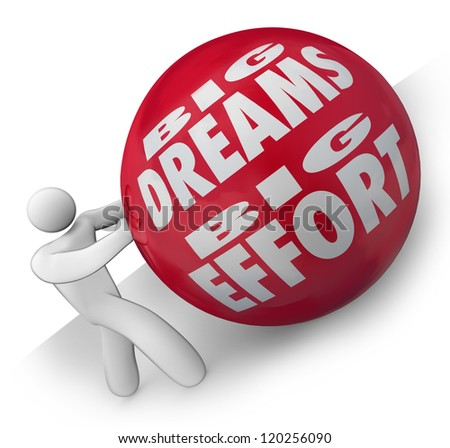 The words Big Dreams Big Effort on a heavy red ball being rolled uphill by a determined person or worker who has big vision and plans for his future - stock photo