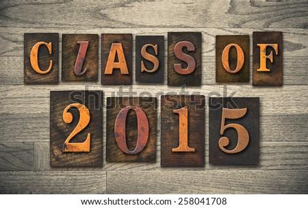 "The words ""CLASS OF 2015"" written in vintage wooden letterpress type. - stock photo"