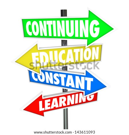 The words Continuing Education, Constant Learning on four colorful road or street signs to illustrate the importance of school and acquiring new skills and knowledge