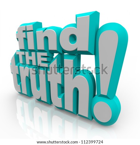 The words Find the Truth in 3D letters representing the search for honest, correct answers, or spirituality from religion or faith - stock photo