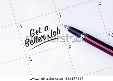 The words Get a Better Job on a calendar planner to remind you an important appointment with a pen on isolated white background. New Year concepts of goal and objective. - stock photo