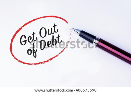 The words Get Out of Debt written in a red circle to remind you an important appointment with a pen on isolated white background. New Year concepts of goal and objective. - stock photo