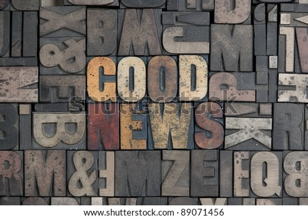 The words Good News written in very old letterpress type - stock photo
