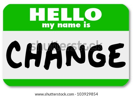 The words Hello My Name is Change on a green namtag sticker, symbolizing an opportunity for changing and adapting to new challenges and need to react to grow and succeed - stock photo