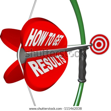 The words How to Get Results on a red arrow being aimed by a bow at a target, symbolizing advice and tips on achieving success or accomplishing a goal or mission in work or life - stock photo