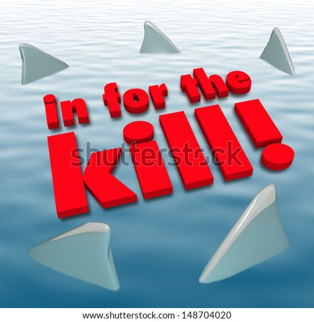 The words In for the Kill surrounded by sharks circling to illustrate aggression, danger, threats or other predatory action - stock photo