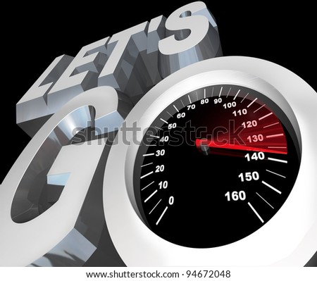 The words Let's Go with a speedometer in them, symbolizing the speed and energy of getting an early start or beginning of a job, task or event - stock photo