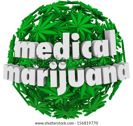 The words Medical Marijuana on a sphere of green pot leaves to advertise a legal pharmacy offering mj as a prescription for various health conditions