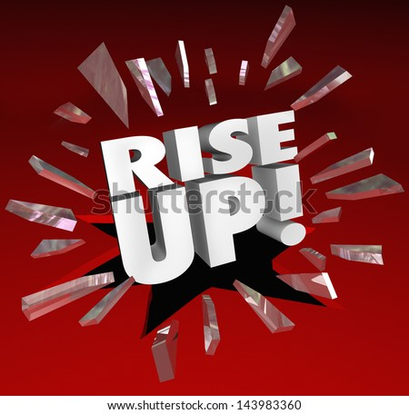 The words Rise Up break through red glass to motivate and encourage you to move forward and grow, increase and improve to meet your goal or mission - stock photo