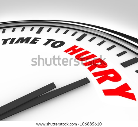 The words Time to Hurry on a white clock face with hands ticking down the hours and minutes to the end of a session or game, giving you the countdown to a deadline - stock photo