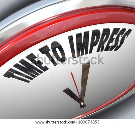 The words Time to Impress on a white and red clock telling you that now is the moment to persuade others and make a good impression to be successful and achieve your goals