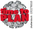 The words Time to Plan in red letters on a sphere of clocks to illustrate the importance of planning to achieve a goal or have a successful mission - stock