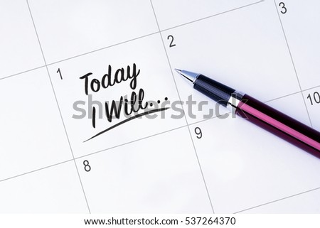 The words Today I Will... written on a calendar planner to remind you an important appointment with a pen on isolated white background. New Year concepts of goal and objective.