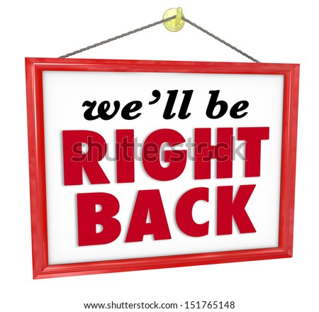 The words We'll Be Right Back in a framed sign hanging in a store window to communicate the message that the owner or attendant is on break or vacation - stock photo