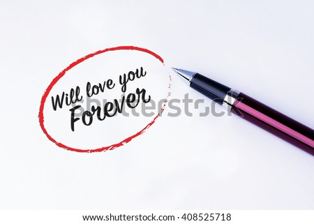 The words Will love you forever in a red circle to remind you an important appointment with a pen on isolated white background. Valentine's Day and Love Concepts - stock photo
