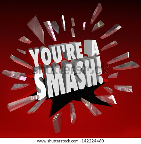 The words You're a Smash breaking through glass to illustrate you are getting great feedback, kudos, appreciation and applause in response or feedback for your performance or talent - stock photo