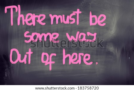 There Must Be Some Way Out Of Here Concept - stock photo