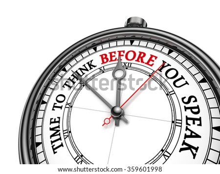 Think before you speak conceptual clock, isolated on white background