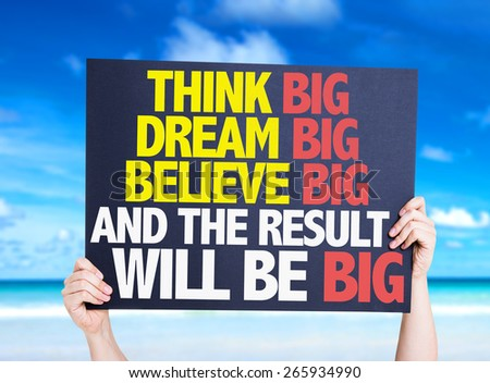 Think Big Dream Big Believe Big And the Result Will Be Big card with beach background - stock photo