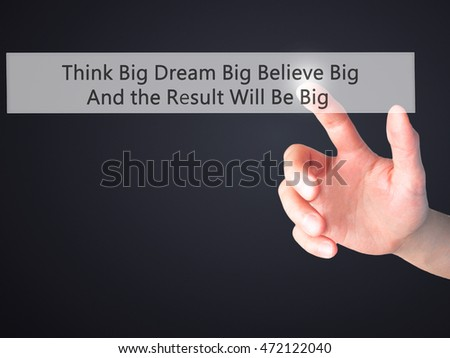 Think Big Dream Big Believe Big And the Result Will Be Big - Hand pressing a button on blurred background concept . Business, technology, internet concept. Stock Photo