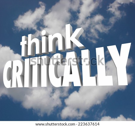 Think Critically words in 3d letters against a cloudy sky to illustrate understanding and analyzing a problem to solve the issue - stock photo