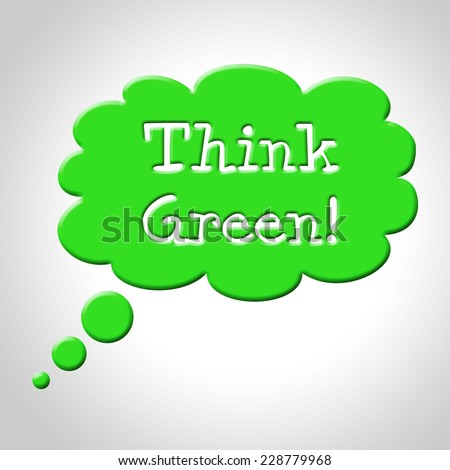 Think Green Meaning Think Green Bubble Showing
