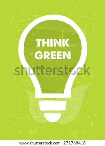 think green in bulb symbol with leaf - text and sign over green grunge background, eco recycling concept - stock photo