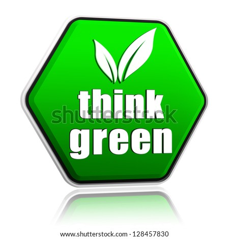 think green with leaf sign - 3d green button with text, eco recycling concept - stock photo