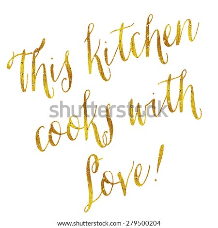 This Kitchen Cooks With Love Gold Faux Foil Metallic Glitter Quote Isolated on White Background - stock photo