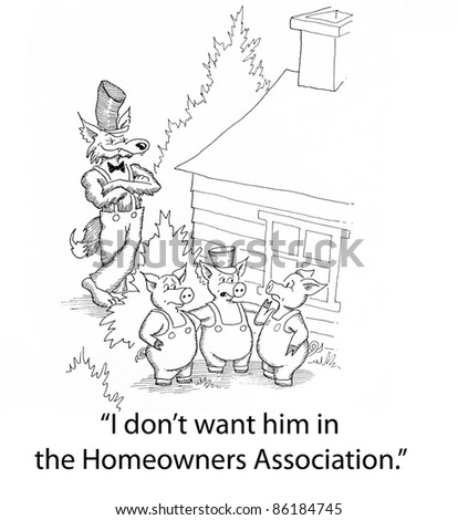 Three pigs...wolf...I don't want him in the Homeowners Association.